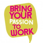 Bring Your Passion To Work